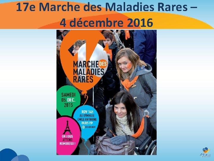 17 e Marche des Maladies Rares – 4 décembre 2016
