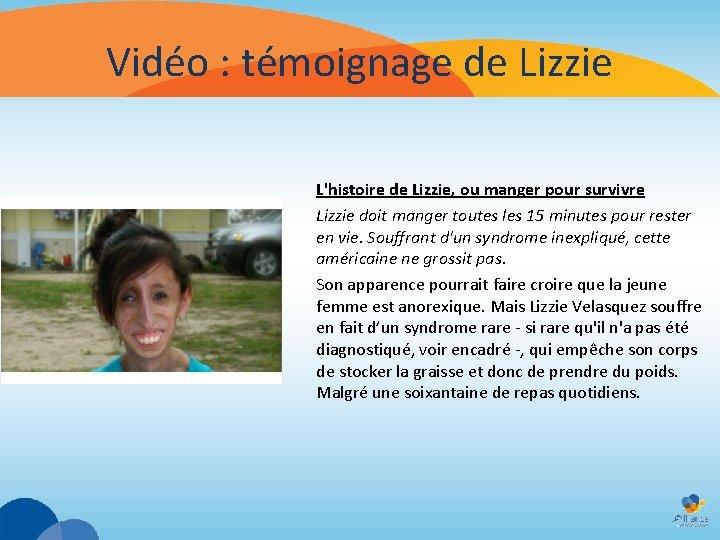 Vidéo : témoignage de Lizzie L'histoire de Lizzie, ou manger pour survivre Lizzie doit
