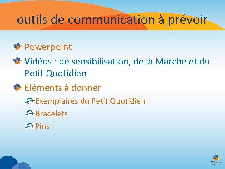 outils de communication à prévoir Powerpoint Vidéos : de sensibilisation, de la Marche et