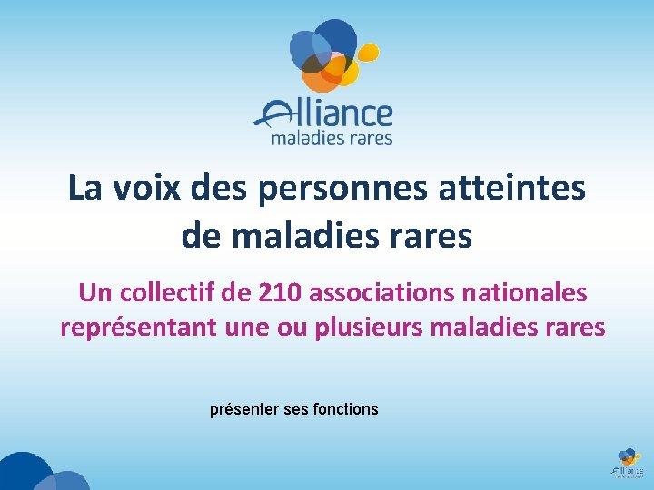 La voix des personnes atteintes de maladies rares Un collectif de 210 associations nationales