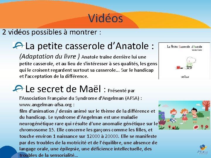 Vidéos 2 vidéos possibles à montrer : La petite casserole d'Anatole : (Adaptation du