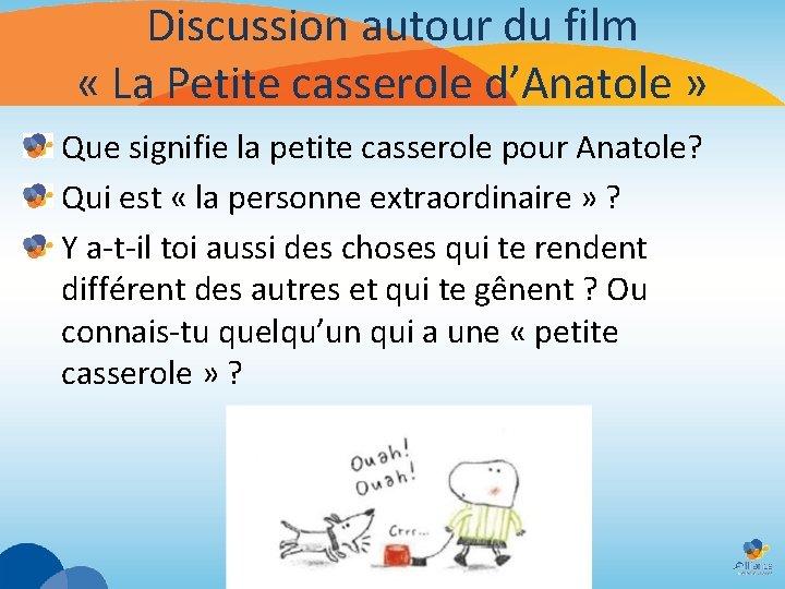 Discussion autour du film « La Petite casserole d'Anatole » Que signifie la petite