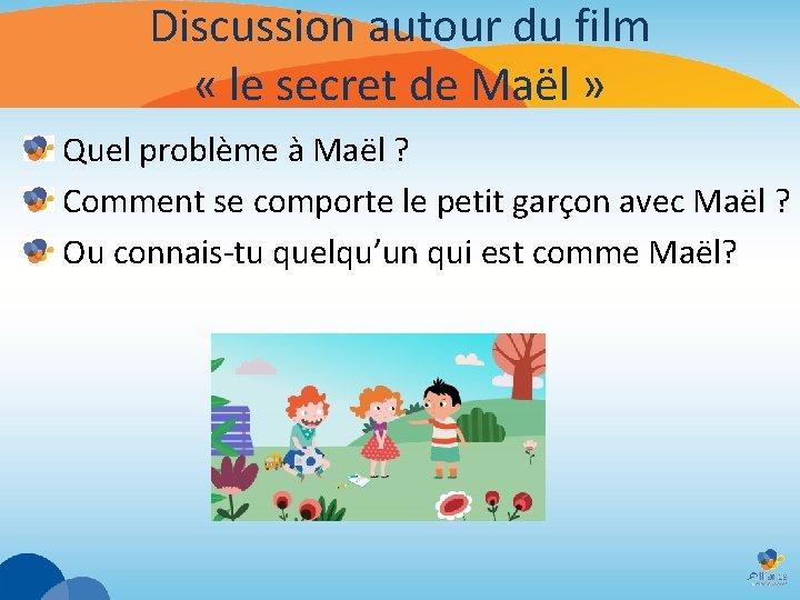 Discussion autour du film « le secret de Maël » Quel problème à Maël