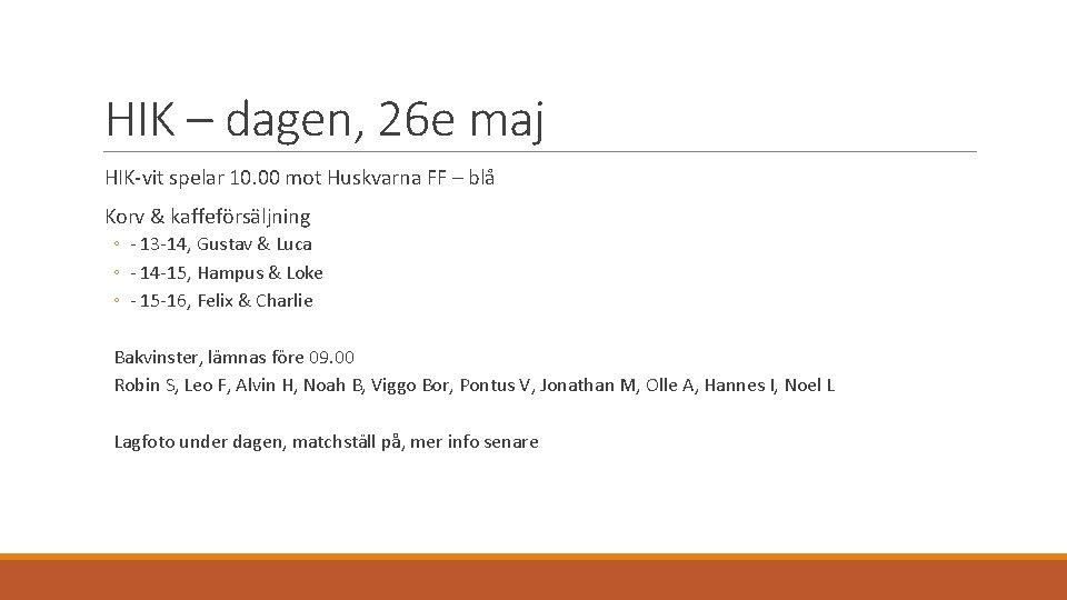 HIK – dagen, 26 e maj HIK-vit spelar 10. 00 mot Huskvarna FF –