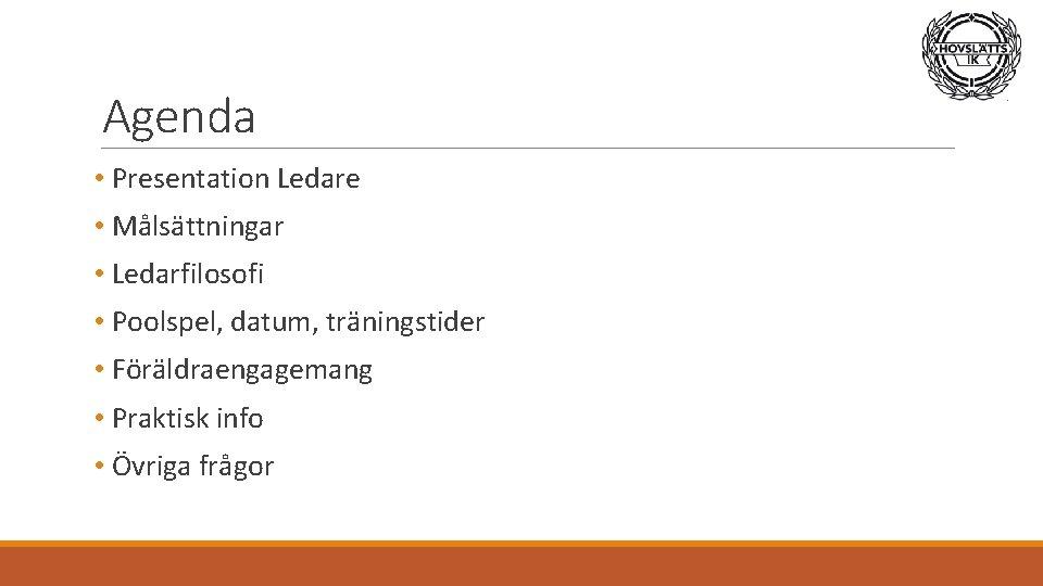 Agenda • Presentation Ledare • Målsättningar • Ledarfilosofi • Poolspel, datum, träningstider • Föräldraengagemang