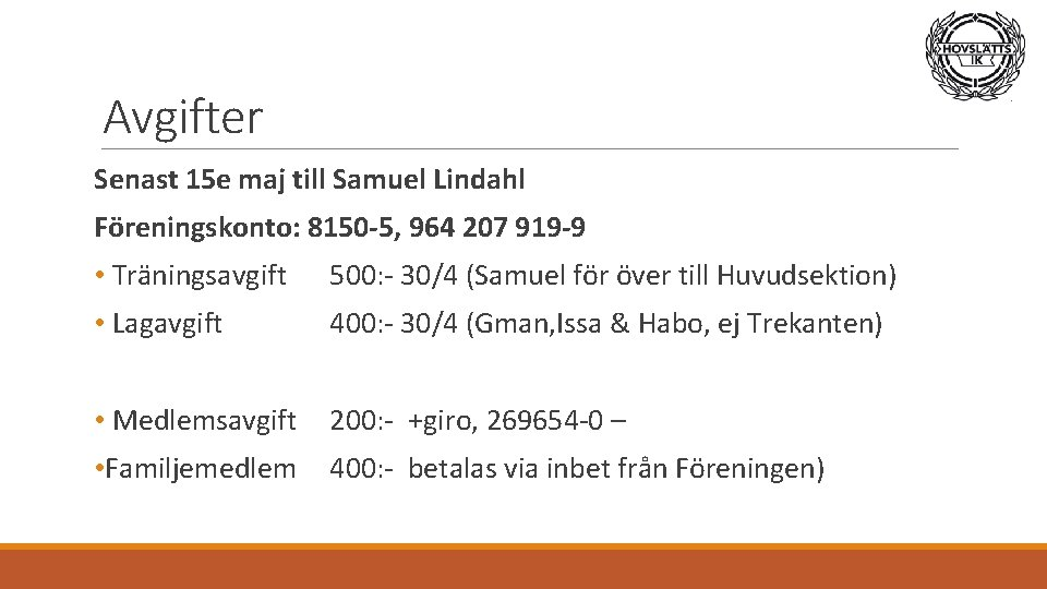 Avgifter Senast 15 e maj till Samuel Lindahl Föreningskonto: 8150 -5, 964 207 919