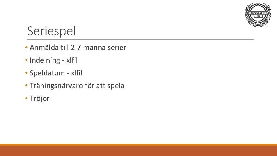 Seriespel • Anmälda till 2 7 -manna serier • Indelning - xlfil • Speldatum