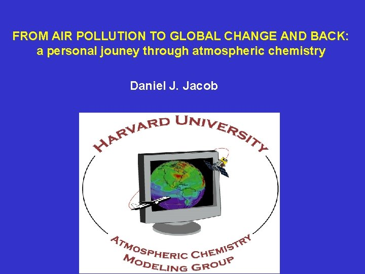 FROM AIR POLLUTION TO GLOBAL CHANGE AND BACK: a personal jouney through atmospheric chemistry
