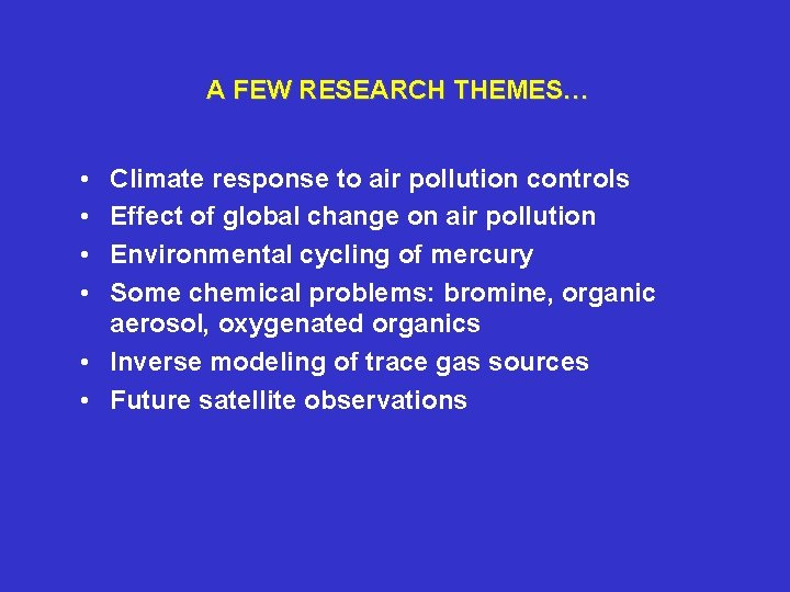 A FEW RESEARCH THEMES… • • Climate response to air pollution controls Effect of