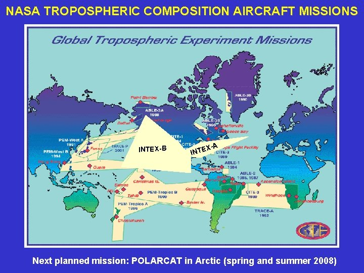 NASA TROPOSPHERIC COMPOSITION AIRCRAFT MISSIONS INTEX-B X-A INTE Next planned mission: POLARCAT in Arctic