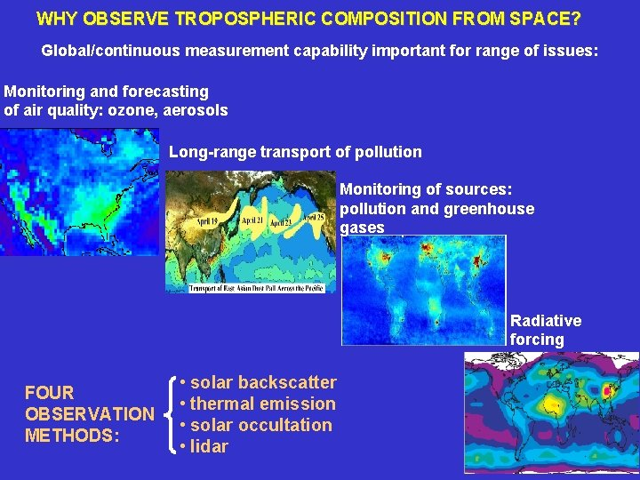 WHY OBSERVE TROPOSPHERIC COMPOSITION FROM SPACE? Global/continuous measurement capability important for range of issues: