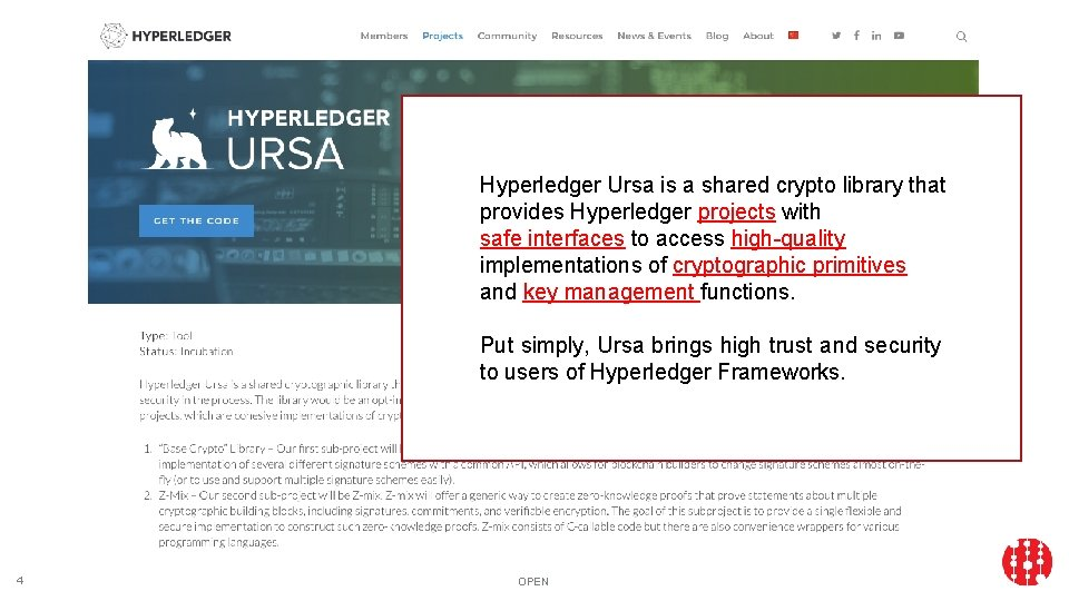 Hyperledger Ursa is a shared crypto library that provides Hyperledger projects with safe interfaces