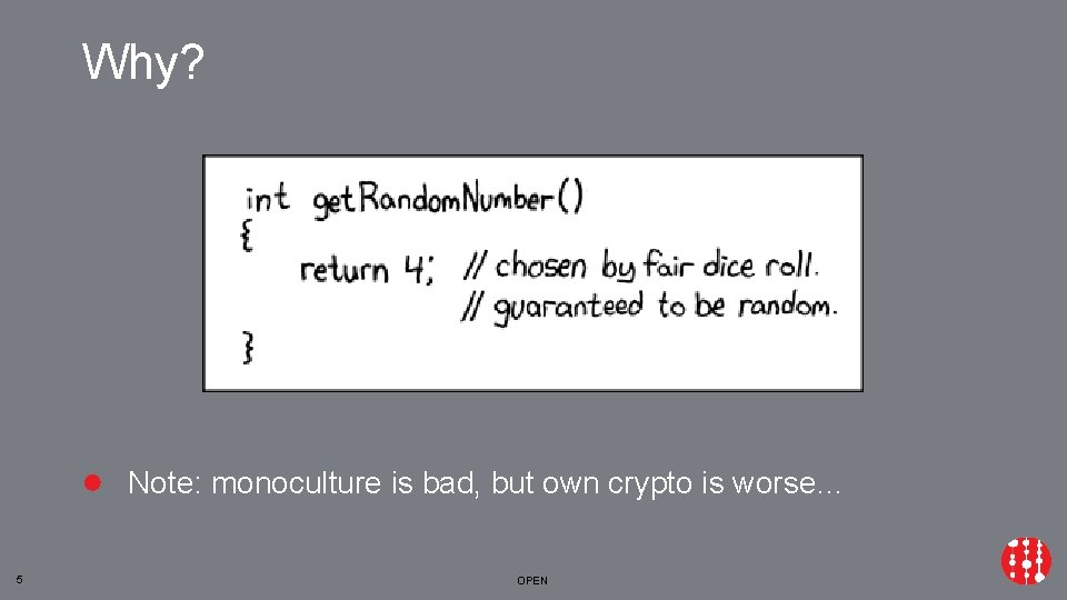 Why? ● Note: monoculture is bad, but own crypto is worse… 5 OPEN