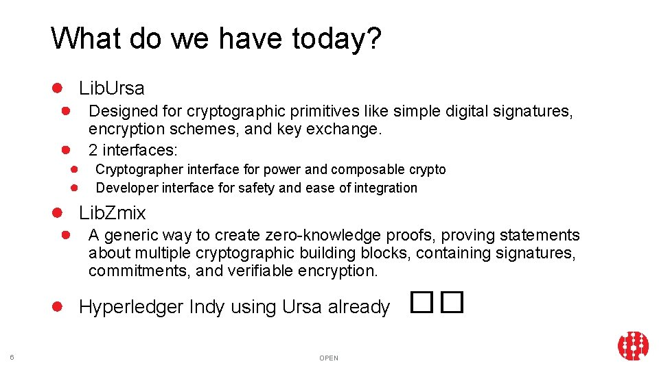 What do we have today? ● Lib. Ursa ● Designed for cryptographic primitives like
