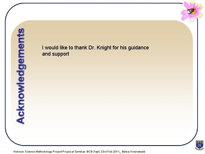 Acknowledgements I would like to thank Dr. Knight for his guidance and support Honours