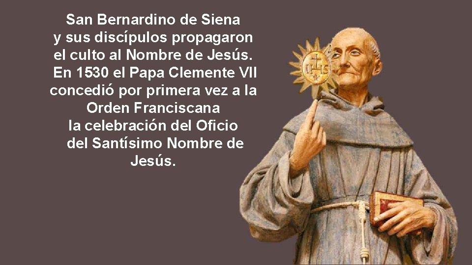 San Bernardino de Siena y sus discípulos propagaron el culto al Nombre de Jesús.