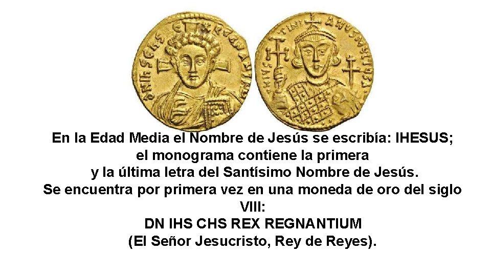 En la Edad Media el Nombre de Jesús se escribía: IHESUS; el monograma contiene