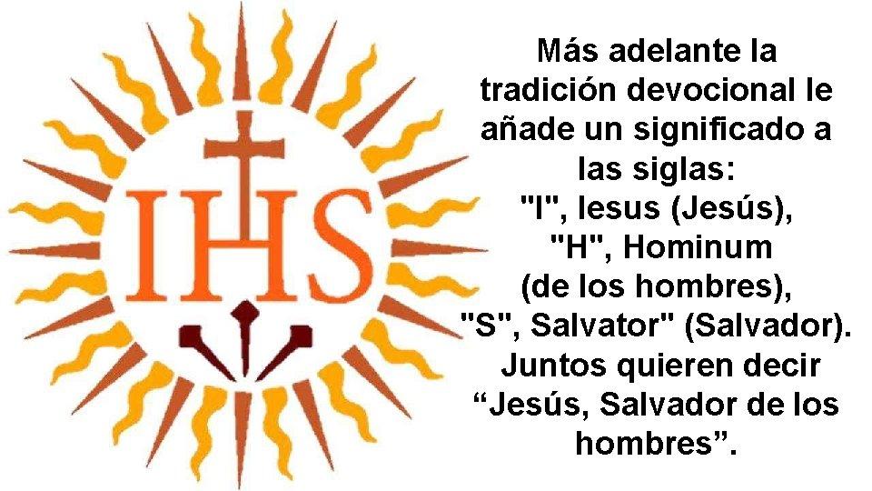 """Más adelante la tradición devocional le añade un significado a las siglas: """"I"""", Iesus"""