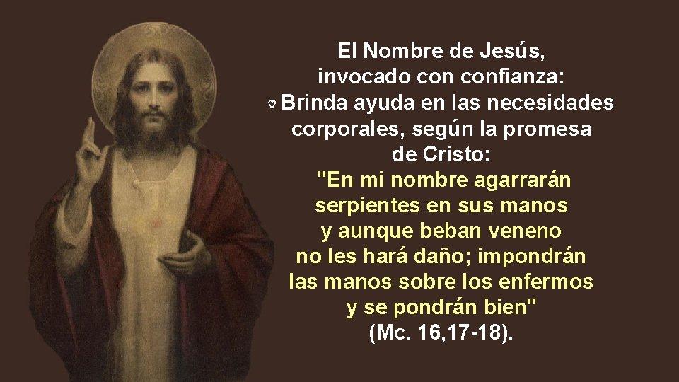 El Nombre de Jesús, invocado confianza: ♡ Brinda ayuda en las necesidades corporales, según