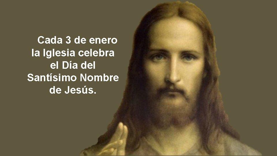 Cada 3 de enero la Iglesia celebra el Día del Santísimo Nombre de Jesús.