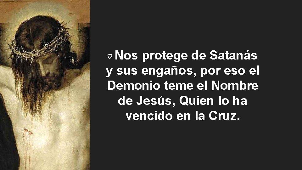 ♡ Nos protege de Satanás y sus engaños, por eso el Demonio teme el