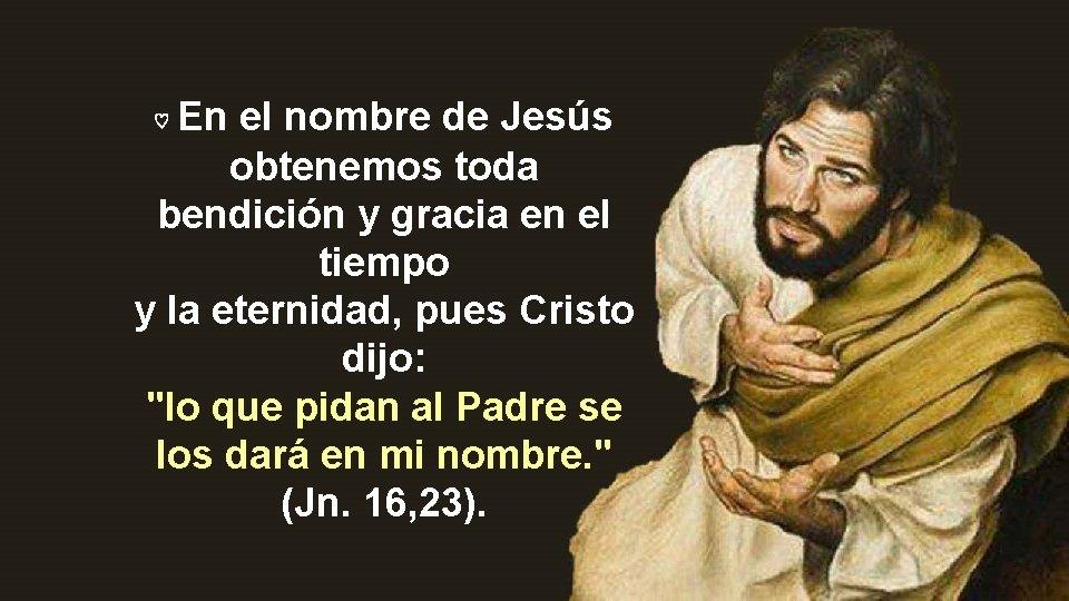 En el nombre de Jesús obtenemos toda bendición y gracia en el tiempo y