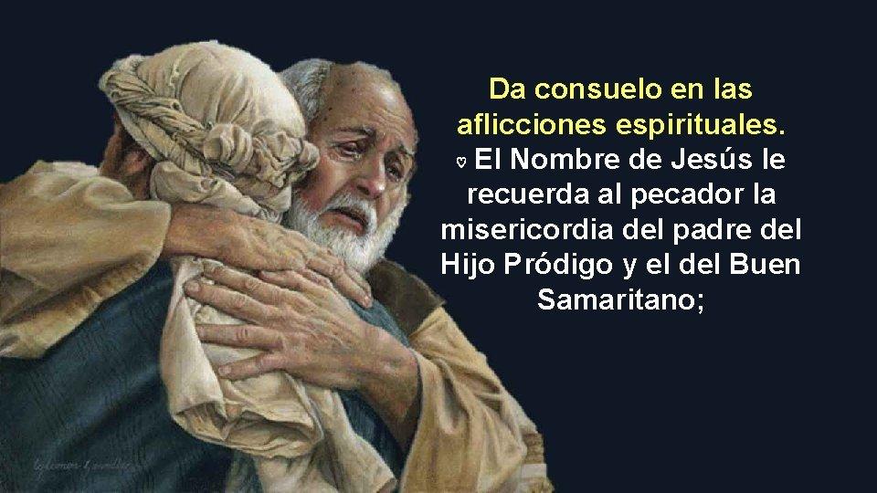 Da consuelo en las aflicciones espirituales. ♡ El Nombre de Jesús le recuerda al