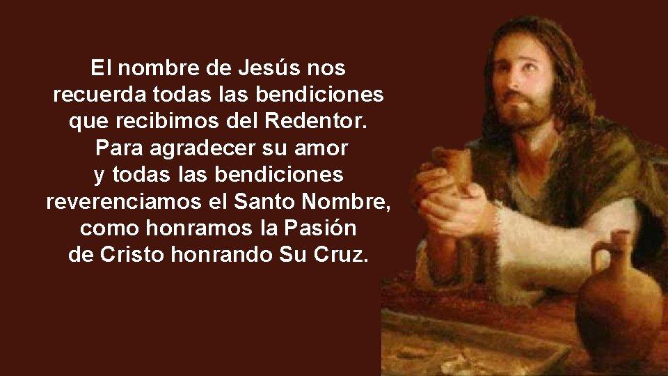 El nombre de Jesús nos recuerda todas las bendiciones que recibimos del Redentor. Para