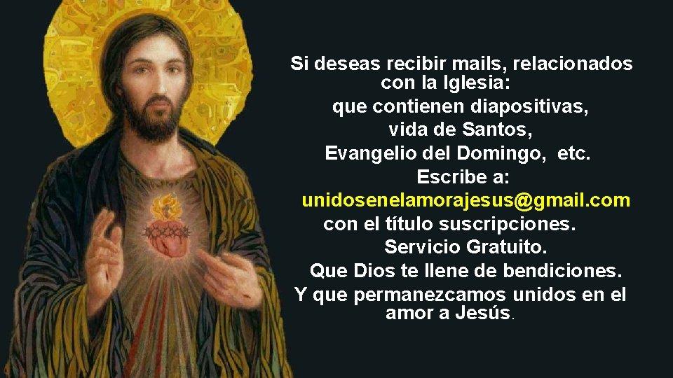 Si deseas recibir mails, relacionados con la Iglesia: que contienen diapositivas, vida de Santos,