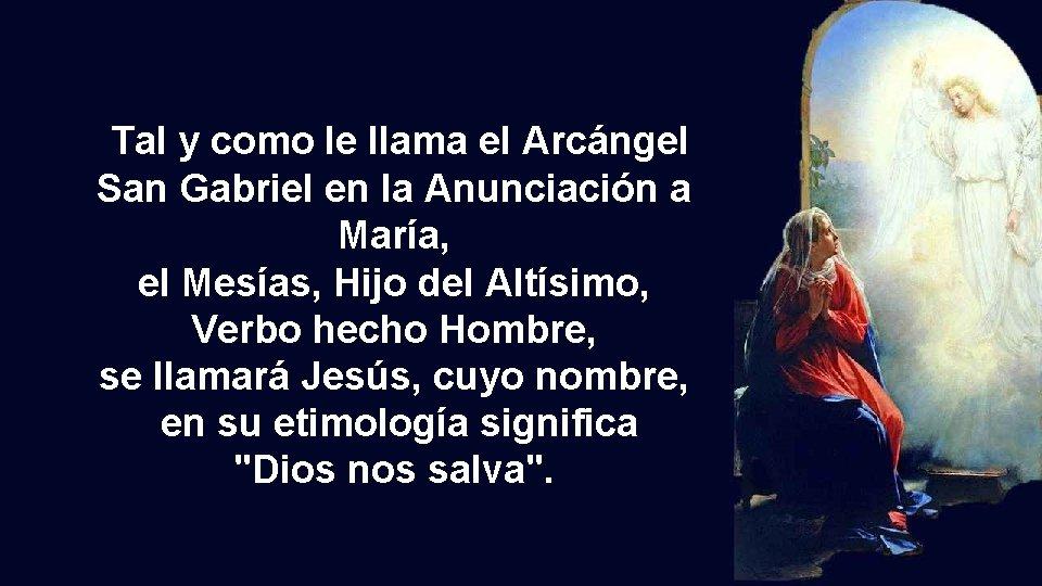 Tal y como le llama el Arcángel San Gabriel en la Anunciación a María,
