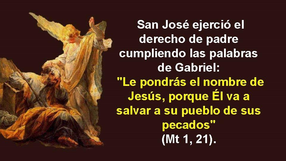 """San José ejerció el derecho de padre cumpliendo las palabras de Gabriel: """"Le pondrás"""