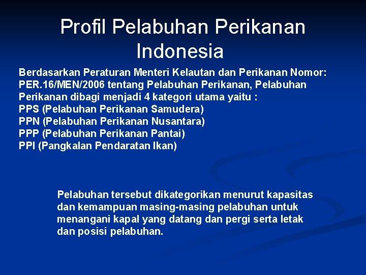 Profil Pelabuhan Perikanan Indonesia Berdasarkan Peraturan Menteri Kelautan dan Perikanan Nomor: PER. 16/MEN/2006 tentang