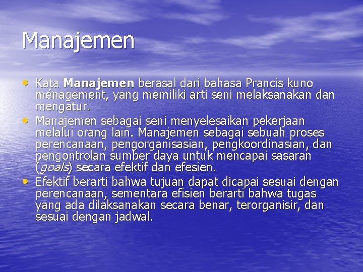 Manajemen • Kata Manajemen berasal dari bahasa Prancis kuno • • ménagement, yang memiliki
