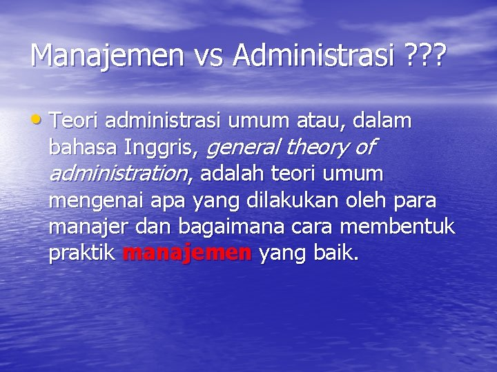 Manajemen vs Administrasi ? ? ? • Teori administrasi umum atau, dalam bahasa Inggris,