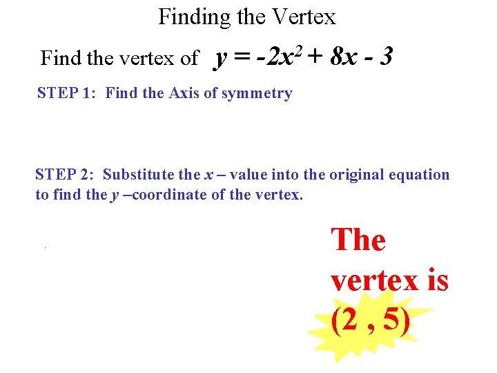 Finding the Vertex Find the vertex of y = -2 x 2 + 8