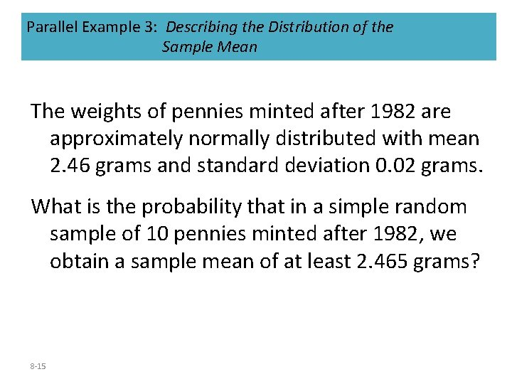 Parallel Example 3: Describing the Distribution of the Sample Mean The weights of pennies