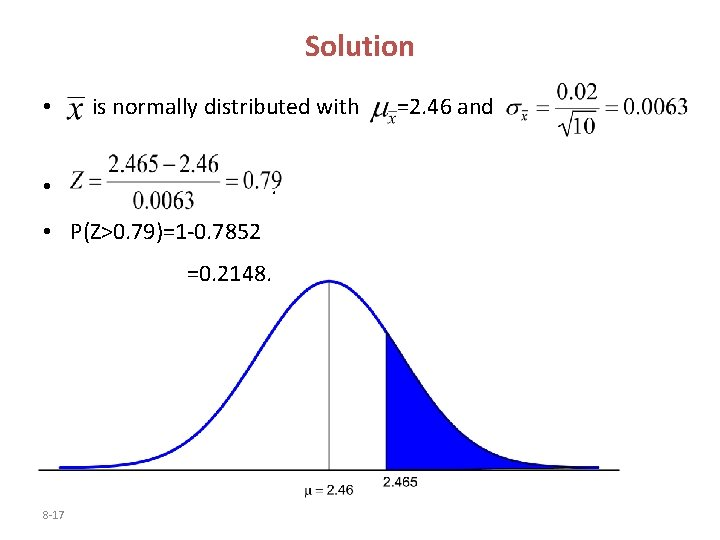 Solution • is normally distributed with. • • P(Z>0. 79)=1 -0. 7852 =0. 2148.