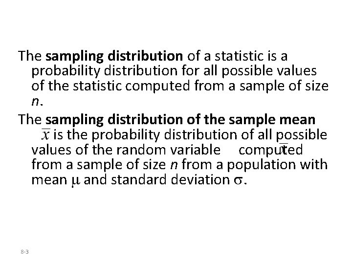 The sampling distribution of a statistic is a probability distribution for all possible values