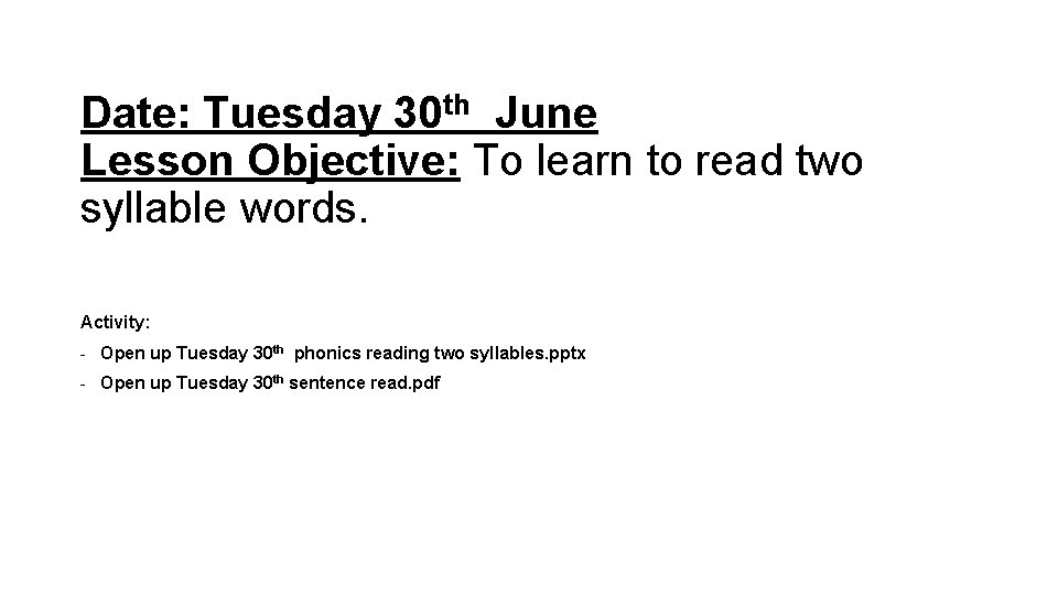 Date: Tuesday 30 th June Lesson Objective: To learn to read two syllable words.