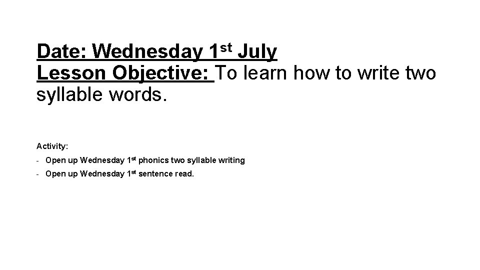 Date: Wednesday 1 st July Lesson Objective: To learn how to write two syllable