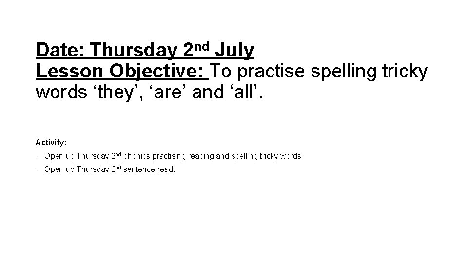 Date: Thursday 2 nd July Lesson Objective: To practise spelling tricky words 'they', 'are'