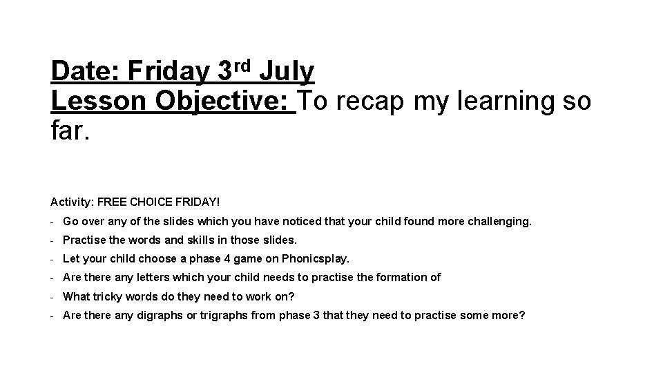 Date: Friday 3 rd July Lesson Objective: To recap my learning so far. Activity: