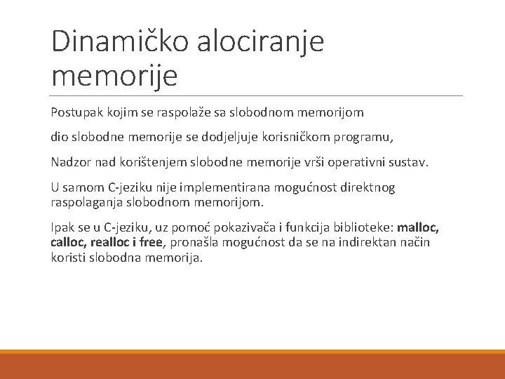 Dinamičko alociranje memorije Postupak kojim se raspolaže sa slobodnom memorijom dio slobodne memorije se