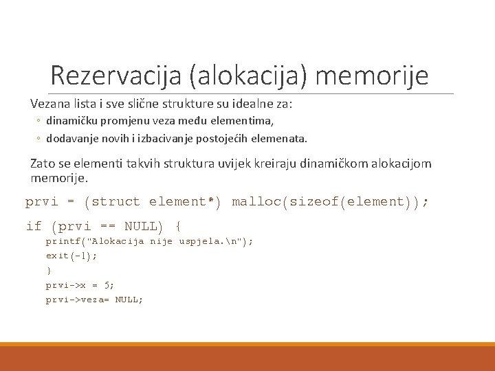 Rezervacija (alokacija) memorije Vezana lista i sve slične strukture su idealne za: ◦ dinamičku