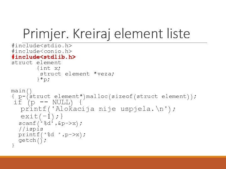 Primjer. Kreiraj element liste #include<stdio. h> #include<conio. h> #include<stdlib. h> struct element {int x;