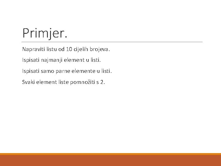 Primjer. Napraviti listu od 10 cijelih brojeva. Ispisati najmanji element u listi. Ispisati samo
