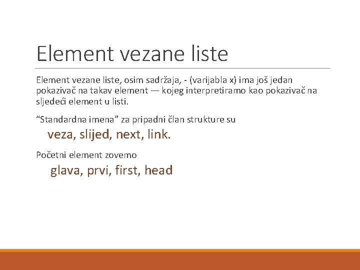 Element vezane liste, osim sadržaja, - (varijabla x) ima još jedan pokazivač na takav