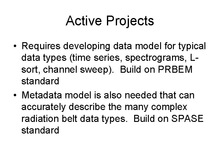 Active Projects • Requires developing data model for typical data types (time series, spectrograms,