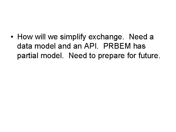 • How will we simplify exchange. Need a data model and an API.