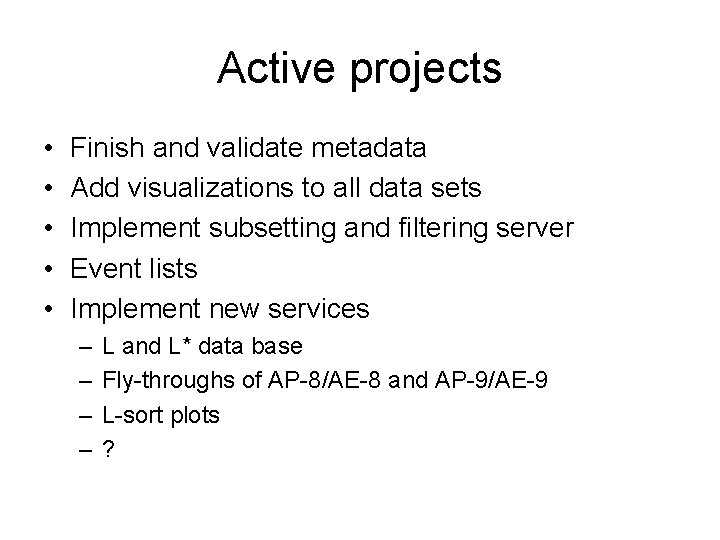 Active projects • • • Finish and validate metadata Add visualizations to all data